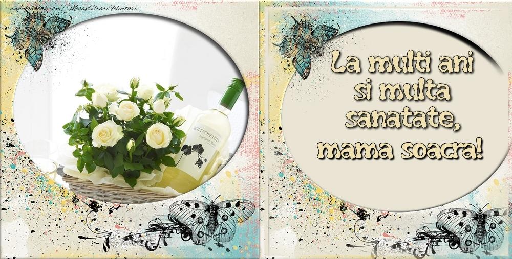 Felicitari frumoase de zi de nastere pentru Soacra   La multi ani si multa sanatate mama soacra!