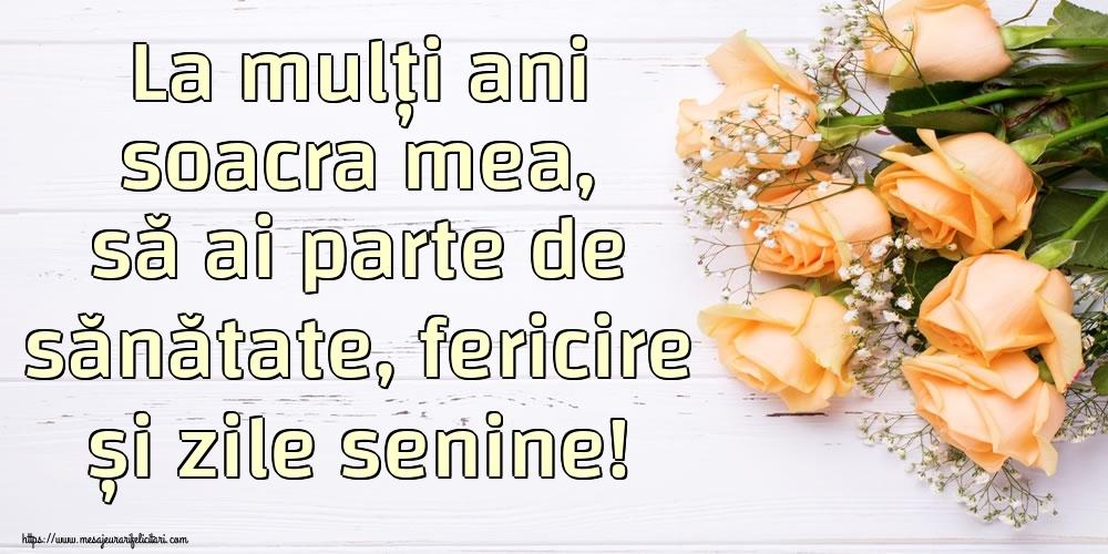 Felicitari frumoase de zi de nastere pentru Soacra   La mulți ani soacra mea, să ai parte de sănătate, fericire și zile senine!