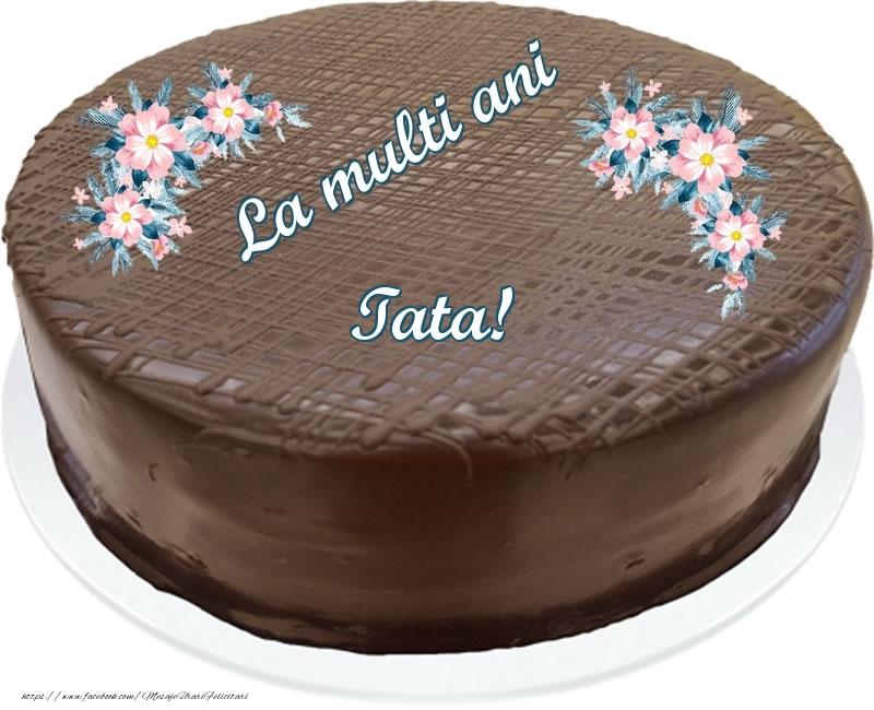 Felicitari frumoase de zi de nastere pentru Tata | La multi ani tata! - Tort de ciocolata