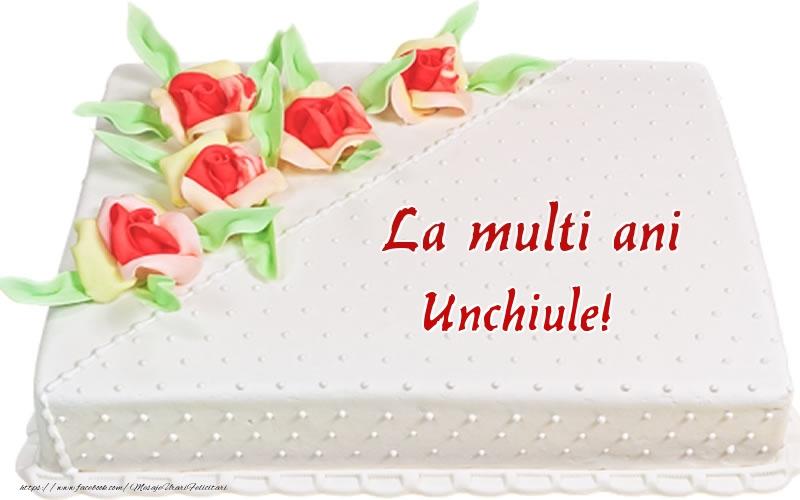 Felicitari frumoase de zi de nastere pentru Unchi   La multi ani unchiule! - Tort
