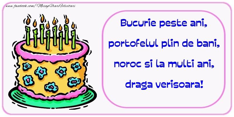 Felicitari frumoase de zi de nastere pentru Verisoara | Bucurie peste ani, portofelul plin de bani, noroc si la multi ani, draga verisoara