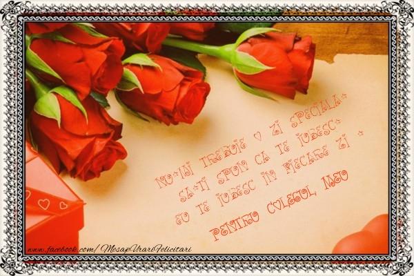 Felicitari frumoase de Ziua indragostitilor pentru Coleg | Nu-mi trebuie o zi speciala, sa-ti spun ca te iubesc. Eu te iubesc in fiecare zi ! pentru colegul meu