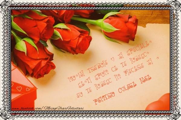 Felicitari frumoase de Ziua indragostitilor pentru Colega | Nu-mi trebuie o zi speciala, sa-ti spun ca te iubesc. Eu te iubesc in fiecare zi ! pentru colega mea