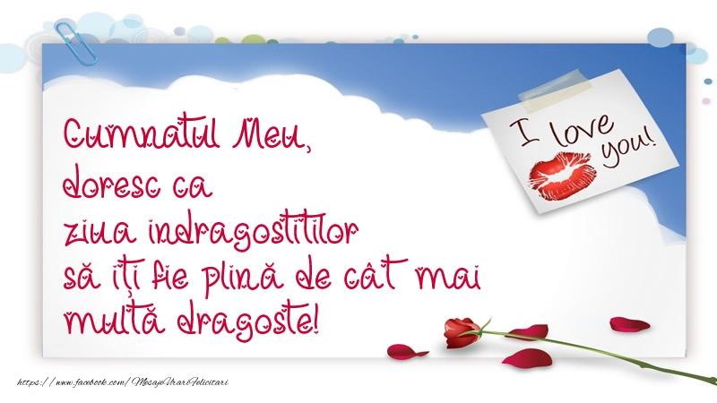 Felicitari frumoase de Ziua indragostitilor pentru Cumnat | Cumnatul meu, doresc ca ziua indragostitilor să iți fie plină de cât mai multă dragoste!