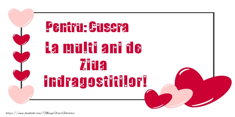 Felicitari frumoase de Ziua indragostitilor pentru Cuscra | Pentru: cuscra La multi ani de Ziua Indragostitilor!