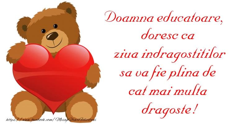 Felicitari frumoase de Ziua indragostitilor pentru Educatoare | Doamna educatoare, doresc ca ziua indragostitilor sa va fie plina de cat mai multa dragoste!