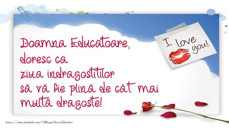 Felicitari frumoase de Ziua indragostitilor pentru Educatoare | Doamna educatoare, doresc ca ziua indragostitilor să vă fie plină de cât mai multă dragoste!