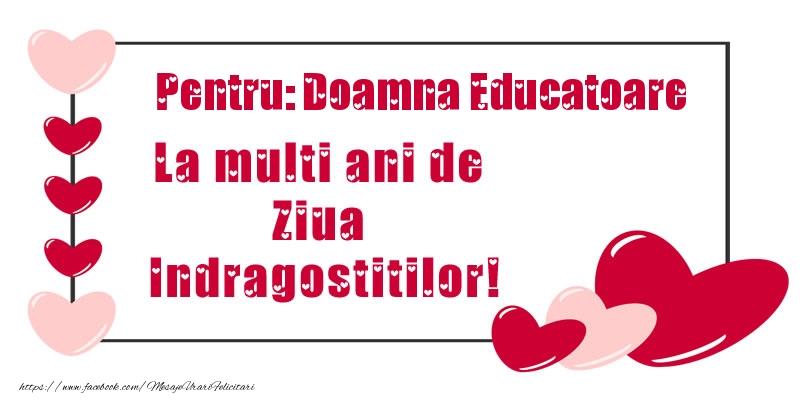 Felicitari frumoase de Ziua indragostitilor pentru Educatoare | Pentru: doamna educatoare La multi ani de Ziua Indragostitilor!